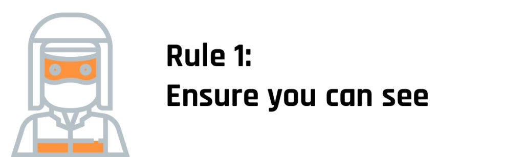 Rule 1 Ensure you can see