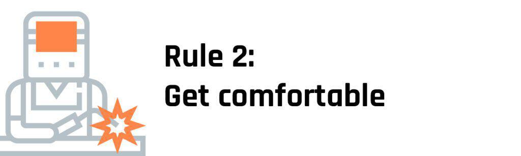 Rule 2 Get comfortable
